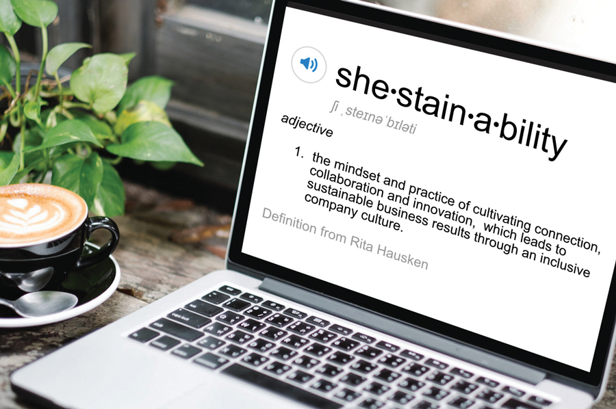 shestainability: the mindset and practice of cultivating connection, collaboration and innovation, which lead to sustainable business results through an inclusive company culture.